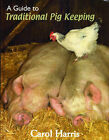 A Guide to Traditional Pig Keeping by Carol Harris (Paperback, 2009)