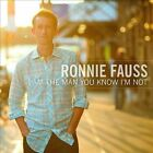 I Am the Man You Know I'm Not by Ronnie Fauss (CD, 2012, Normaltown Records)