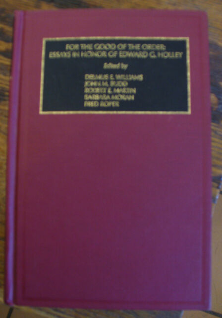 For the Good of the Order ESSAYS in Honor of EDWARD G HOLLEY Library Science