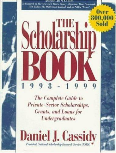The Scholarship Book, 1998-1999 : The Complete Guide to Private Sector...