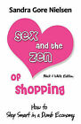 Sex and the Zen of Shopping (B&w Edition)  : Women 's How to Save Money, Be Happy & Green by Vintage, Secondhand, Bargain Shopping for Clothing, Jewelry, Home by Sandra Gore Nielsen (Paperback / softback, 2010)