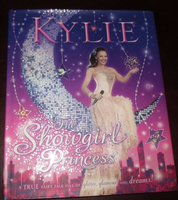 Kylie The Show Girl Princess A True Fairy Tale Full  Glitter Glamour and Dreams