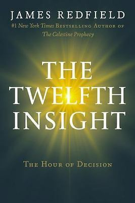 THE TWELFTH INSIGHT THE HOUR OF DECISION BY JAMES REDFIELD (2011 HARDCOVER)