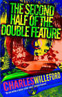 The Second Half of the Double Feature by Charles Ray Willeford (Paperback / softback, 2003)