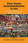Party System Institutionalization in Asia: Democracies, Autocracies, and the Shadows of the Past by Cambridge University Press (Paperback, 2014)