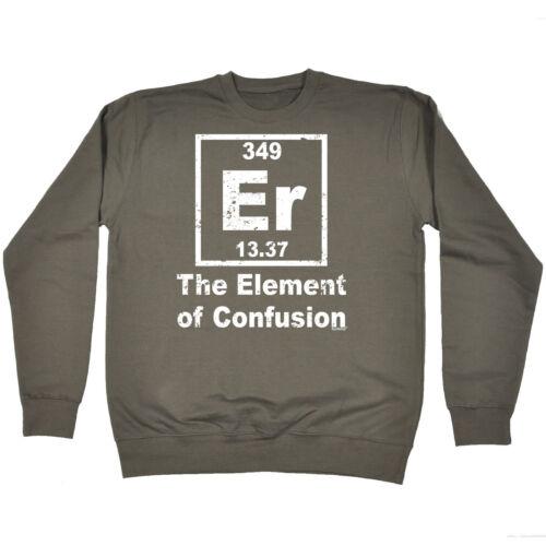 Er The Element Of Confusion SWEATSHIRT jumper birthday chemistry geek nerd gift