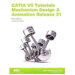 CATIA V5 Tutorials Mechanism Design and Animation Release 21 by Nader  Zamani and Jonathan Weaver (2012, Paperback) for sale online | eBay