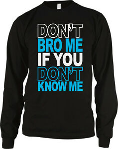 Dont Bro Me If You Dont Know Me Swag Meme Internet FunnyLong Sleeve Thermal