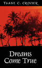 Dreams Come True by Thane C Crozier (Paperback / softback, 2007)