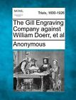 The Gill Engraving Company Against William Doerr, et al by Anonymous (Paperback / softback, 2012)