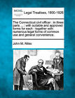 The Connecticut Civil Officer: In Three Parts ...: With Suitable and Approved Forms for Each: Together with Numerous Legal Forms of Common Use and General Convenience. by John M Niles (Paperback / softback, 2010)