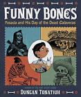 Funny Bones: Posada and His Day of the Dead Calaveras by Duncan Tonatiuh (Hardback, 2015)