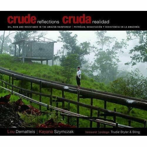 Crude Reflections: Oil, Ruin and Resistance in the Amaz - Hardcover NEW Demattei