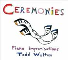 Ceremonies: Piano Improvisations [Digipak] by Todd Walton (CD, 2011, Under the Table Books)
