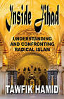 Inside Jihad: How Radical Islam Works; Why it Should Terrify Us; How to Defeat it by Tawfik Hamid (Paperback, 2015)