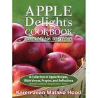Apple Delights Cookbook, Christian Edition by Karen Jean Matsko Hood (Hardback, 2013)