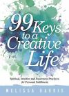 99 Keys to a Creative Life : Spiritual, Intuitive, and Awareness Practices for Personal Fulfillment by Melissa Harris (2015, Paperback)