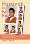 Forever the Fat Kid: How I Survived Dysfunction, Depression and Life in the Theater by Michael Boyd (Paperback, 2010)