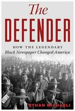 The Defender : How the Legendary Black Newspaper Changed America by Ethan Michaeli (2016, Hardcover)
