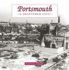 Portsmouth: the Shattered City: Beyond the Blitz by Anthony Triggs (Hardback, 2005)