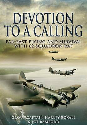 1 of 1 - DEVOTION TO A CALLING: Far-East Flying and Survival with 62 Squadron-ExLibrary