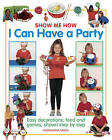 Show Me How: I Can Have a Party by Thomasina Smith (Hardback, 2016)