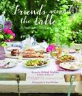 Friends Around the Table: Relaxed Entertaining for Every Occasion by Geddes Acland (Hardback, 2014)