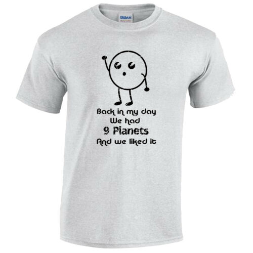 IN MY DAY WE HAVE 9 PLANETS  MENS FUNNY T SHIRT S-5XL JOKE GIFT NOVELTY