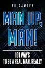 Man Up, Man!: 101 Ways to Be a Real Man, Really by Ed Cawley (Paperback / softback, 2012)