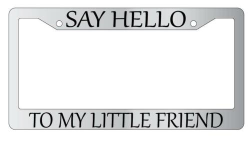 Chrome License Plate Frame SAY HELLO TO MY LITTLE FRIEND Auto Accessory