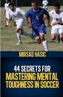 44 Secrets for Mastering Mental Toughness in Soccer by Mirsad Hasic (Paperback / softback, 2013)