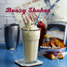 Boozy Shakes: Milkshakes, Malts and Floats for Grown-Ups by Victoria Glass (Hardback, 2015)