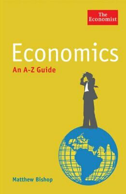 The Economist: Economics: An A-Z Guide (Economis... by ...