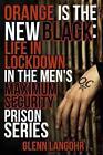 Orange Is the New Black: Life in Lockdown in the Men's Maximum Security Prison by Glenn Langohr (Paperback / softback, 2013)