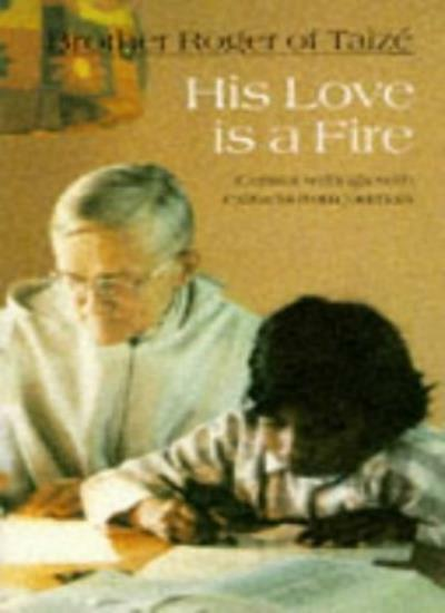 His Love is a Fire,Brother Roger of Taize