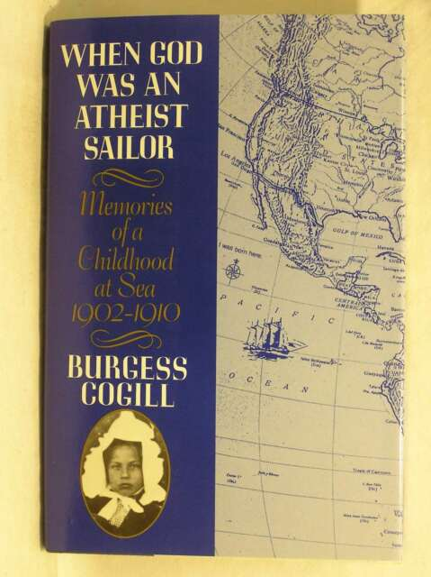 When God Was an Atheist Sailor: Memories of a Childhood at Sea, 1902-10, Cogill,