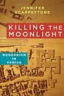 Killing the Moonlight: Modernism in Venice by Jennifer Scappettone (Paperback, 2016)