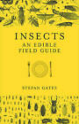 Insects: An Edible Field Guide by Stefan Gates (Hardback, 2017)