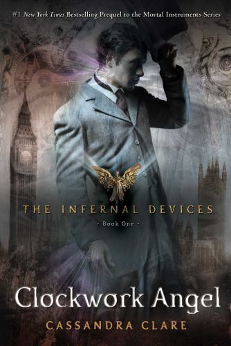 The Infernal Devices: Clockwork Angel 1 by Cassandra Cl