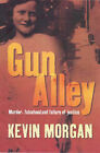 Gun Alley: Murder, Falsehood and Failure of Justice by Kevin J. Morgan (Paperback, 2005)