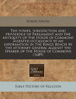 The Power, Jurisdiction and Priviledge of Parliament and the Antiquity of the House of Commons Asserted Occasion'd by an Information in the Kings Bench by the Attorney General Against the Speaker of the House of Commons (1689) by Robert Atkyns (Paperback / softback, 2011)