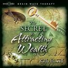 The Secret to Attracting Wealth by Kelly Howell (CD-Audio, 2008)