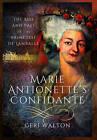 Marie Antoinette's Confidante: The Rise and Fall of the Princesse de Lamballe by Pen & Sword Books Ltd (Hardback, 2016)