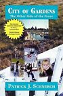 City of Gardens: The Other Side of the Fence: Pt. 1 by Patrick J. Schnerch (Paperback, 2009)