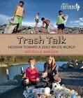 Trash Talk: Moving Toward a Zero-Waste World by Michelle Mulder (Hardback, 2015)