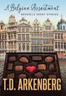 a Belgian Assortment Brussels Short Stories by T D Arkenberg