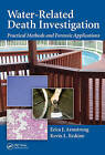 Water-Related Death Investigation: Practical Methods and Forensic Applications by Kevin L. Erskine, Erica J. Armstrong (Hardback, 2010)