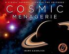 Cosmic Menagerie: A Visual Journey Through the Universe by Mark A Garlick (Hardback, 2014)