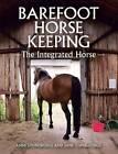 Barefoot Horse Keeping: The Integrated Horse by Anni Stonebridge, Jane Cumberlidge (Hardback, 2016)