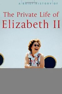 A Brief History of the Private Life of Elizabeth II (Brief Histories) By Michae